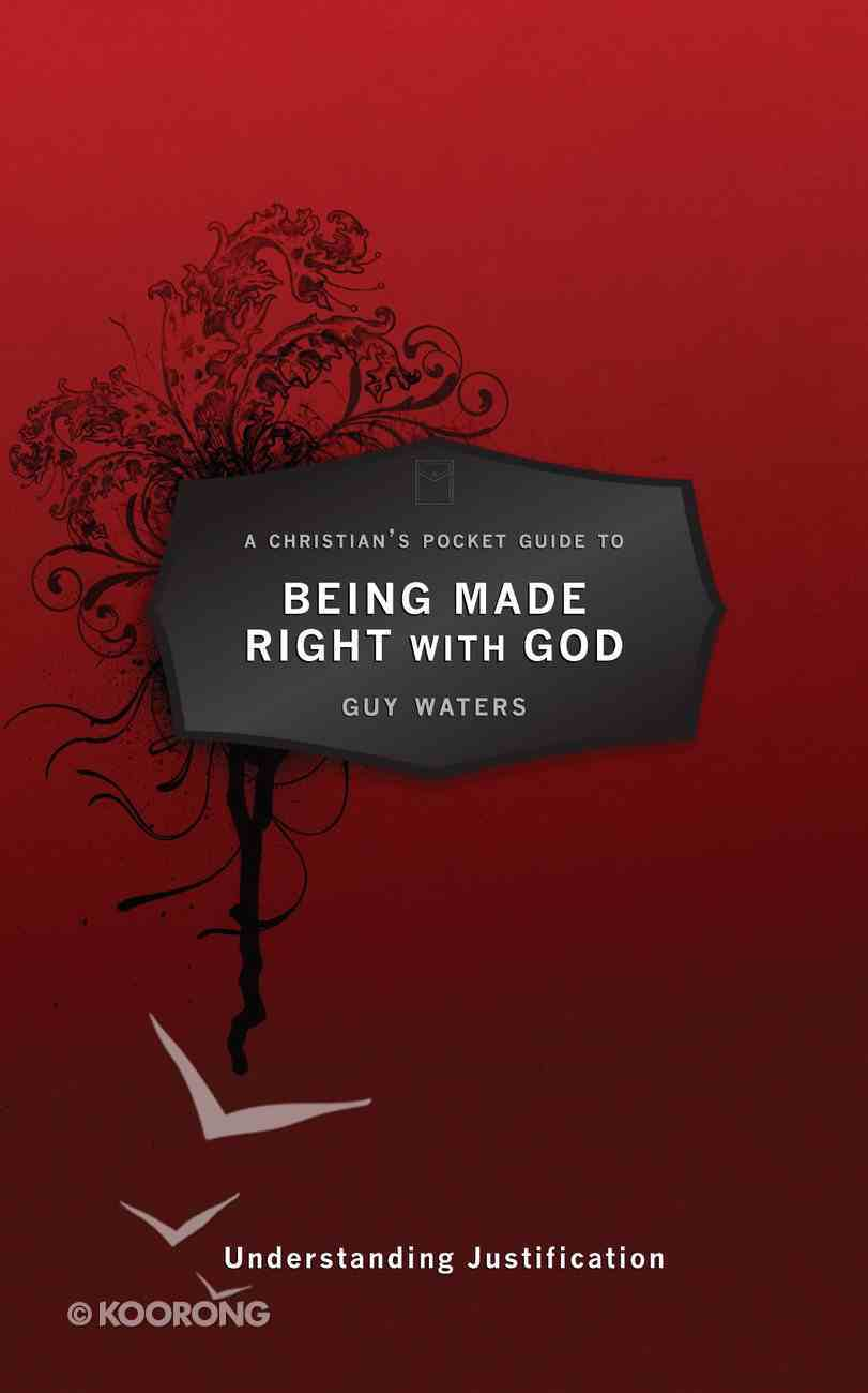 Being Made Right With God: Understanding Justification (A Christian's Pocket Guide Series) Paperback