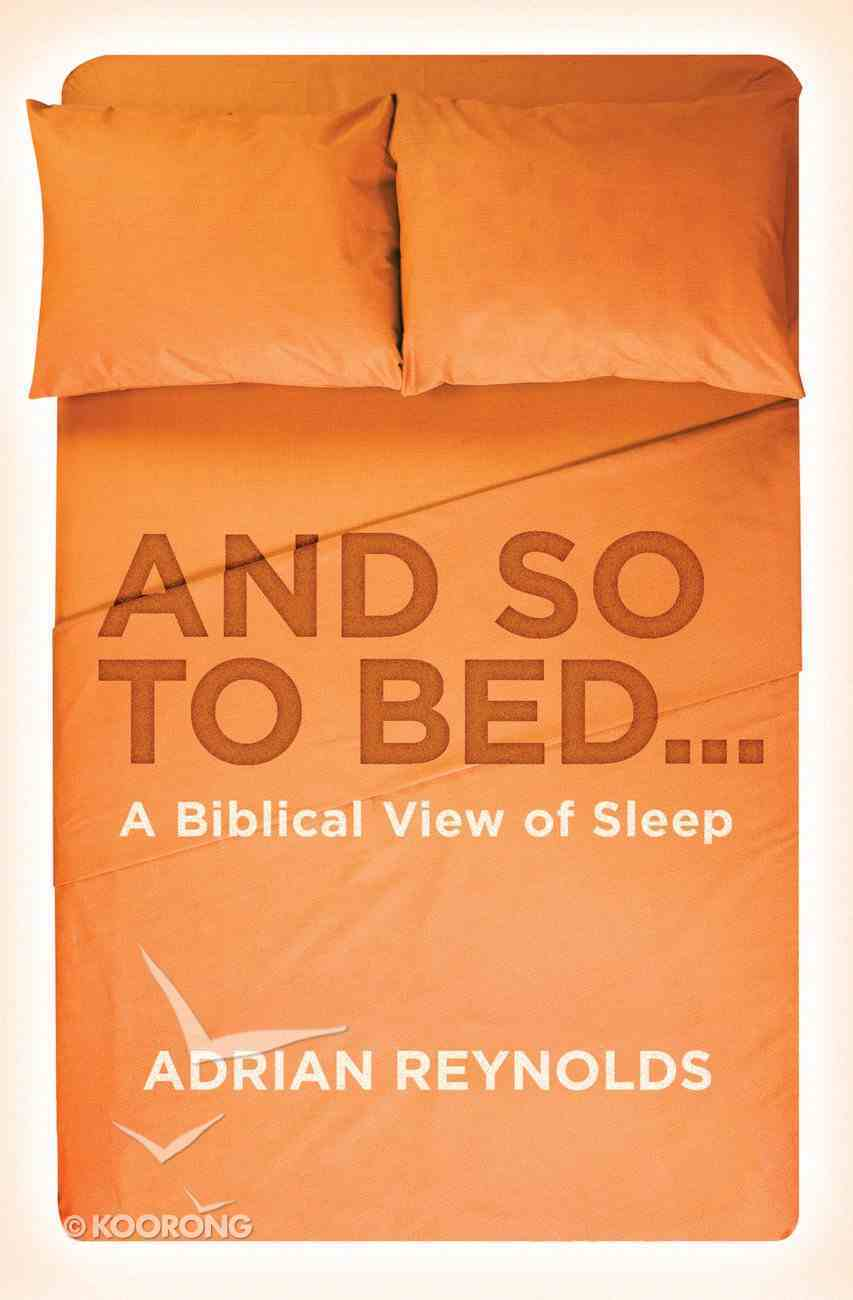 And So to Bed...A Biblical View of Sleep Paperback