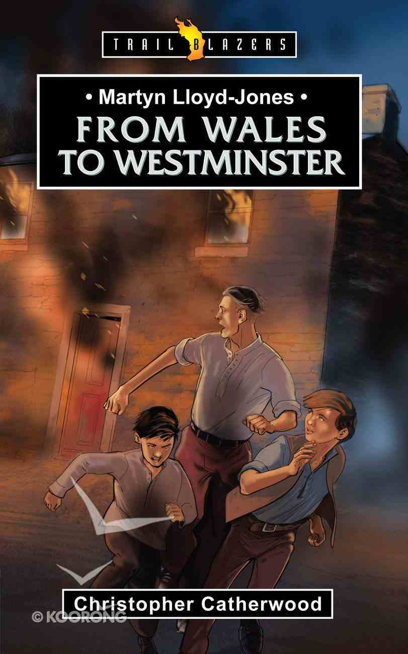 Martyn Lloyd Jones - From Wales to Westminster (Trail Blazers Series) Paperback