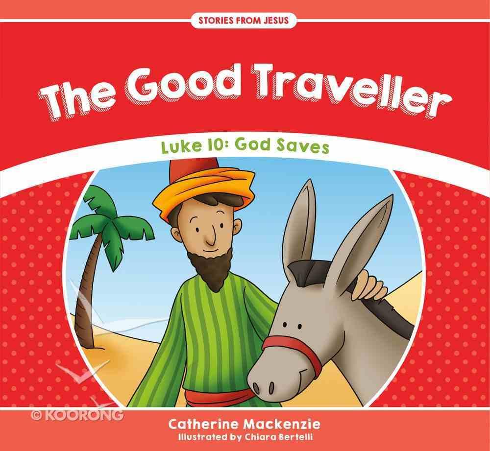 Good Traveller, the - Luke 10 God Saves (Stories From Jesus Series) Paperback