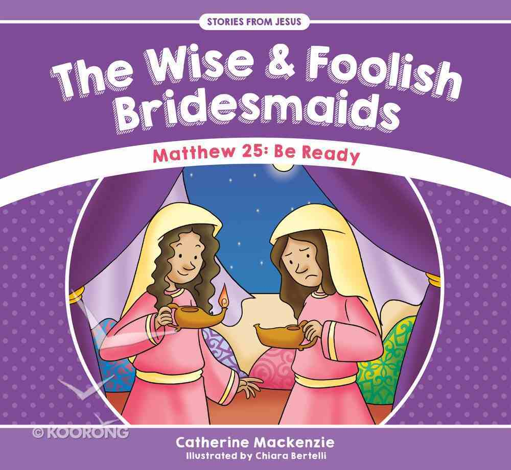 Wise and Foolish Bridesmaids, the - Matthew 25 Be Ready (Stories From Jesus Series) Paperback