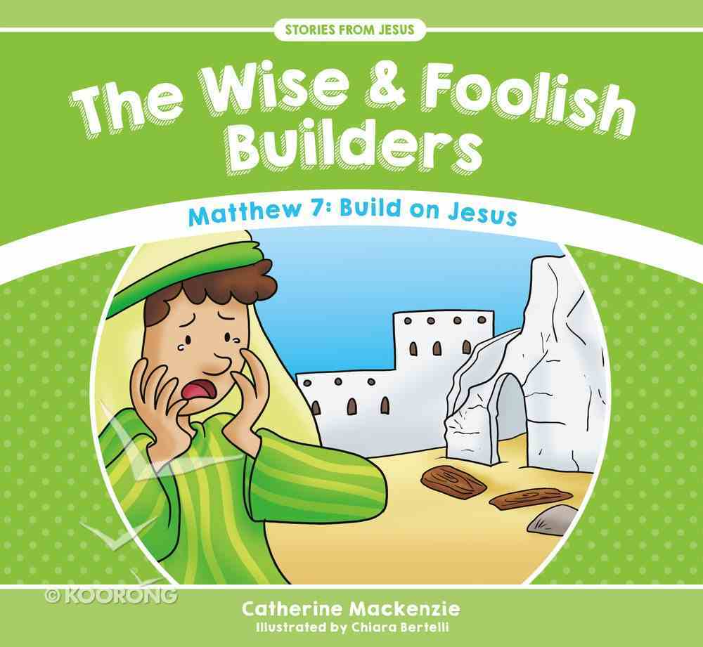 Wise and Foolish Builders, the - Matthew 7 Build on Jesus (Stories From Jesus Series) Paperback