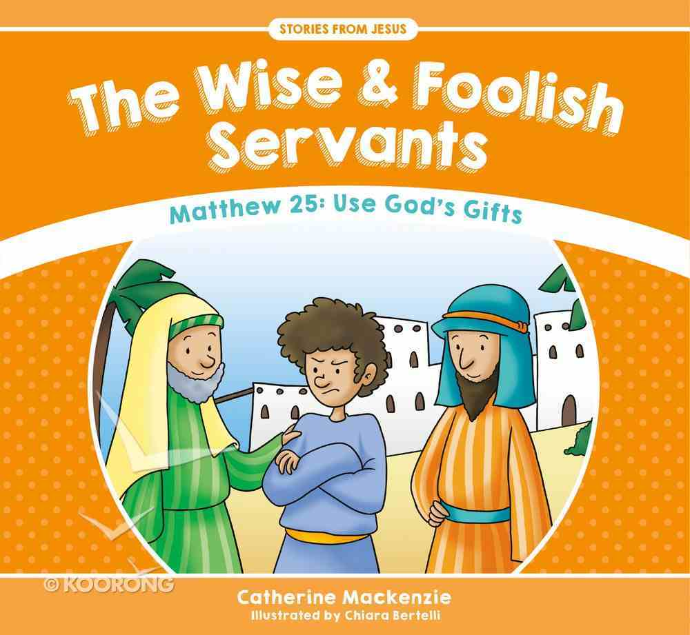 Wise and Foolish Servants, the - Matthew 25 Use God's Gifts (Stories From Jesus Series) Paperback