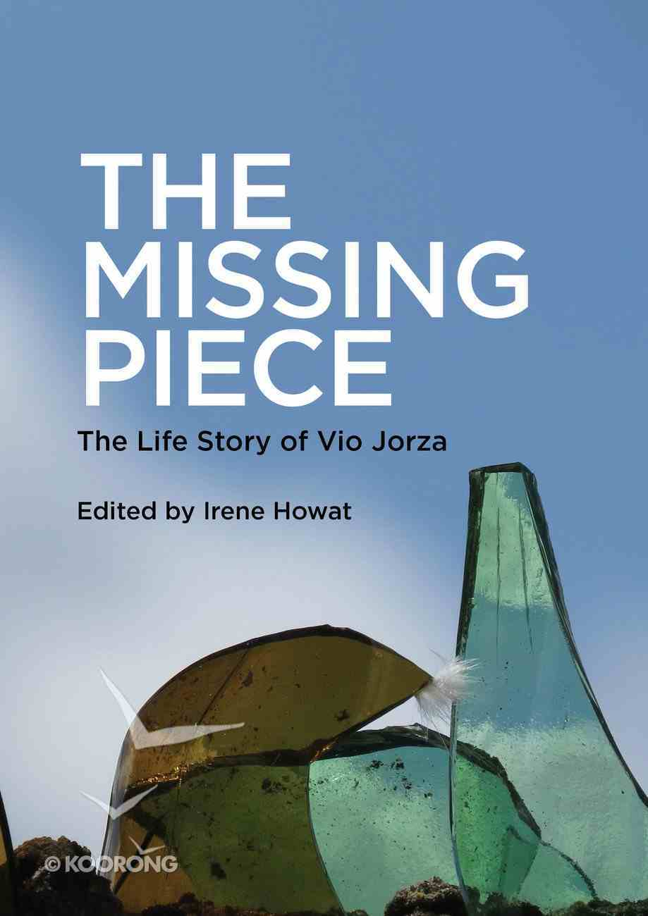 The Missing Piece: The Life Story of Vio Jorza Paperback