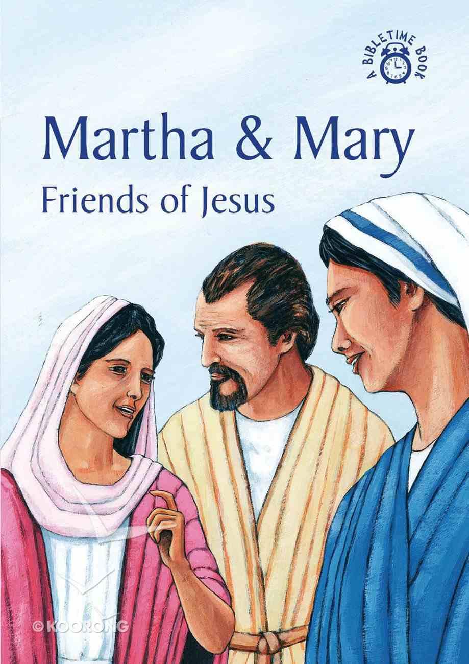 Martha & Mary, Friends of Jesus (Bibletime Series) Paperback
