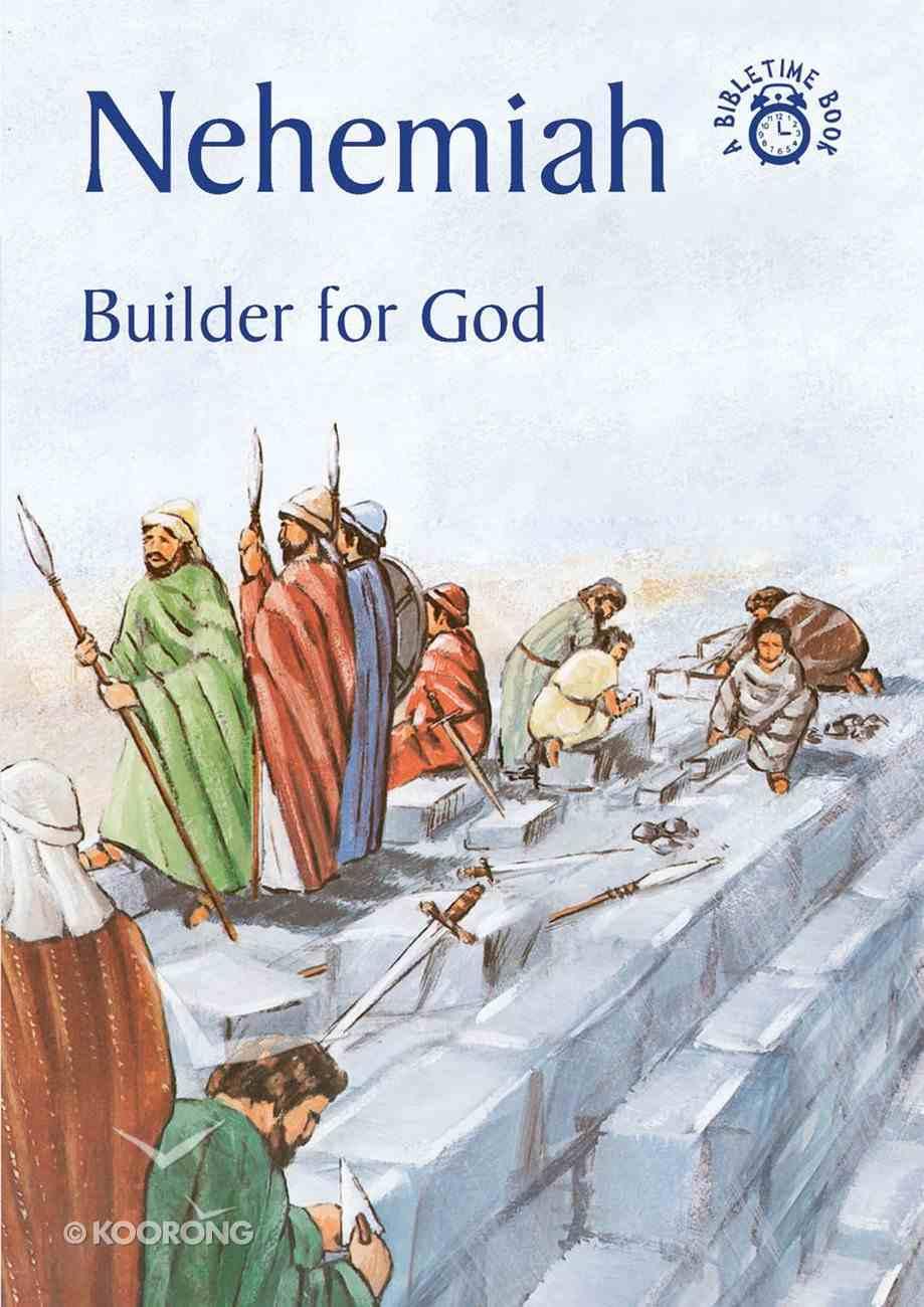 Nehemiah, Builder For God (Bibletime Series) Paperback