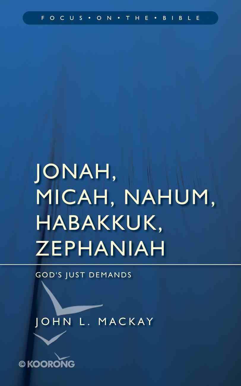 Jonah Micah Nahum Habbakkuk Zephaniah (Focus On The Bible Commentary Series) Paperback