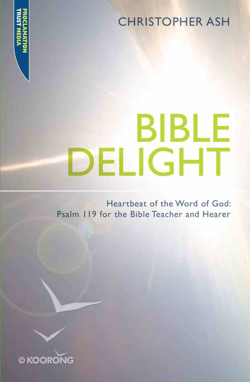"Bible Delight: Heartbeat of the Word of God (Proclamation Trust's ""Preaching The Bible"" Series) Paperback"