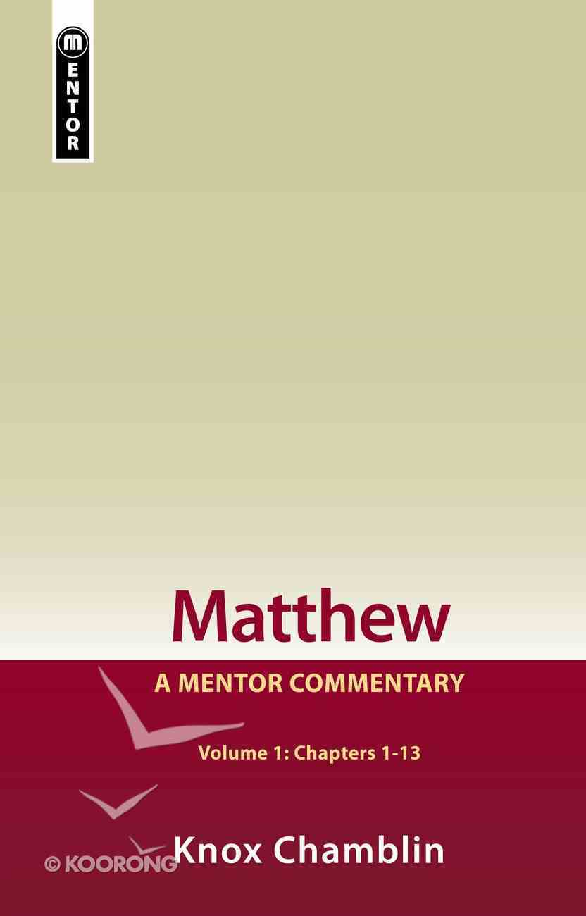 Matthew (Chapters 1-13) (Mentor Commentary Series) Hardback
