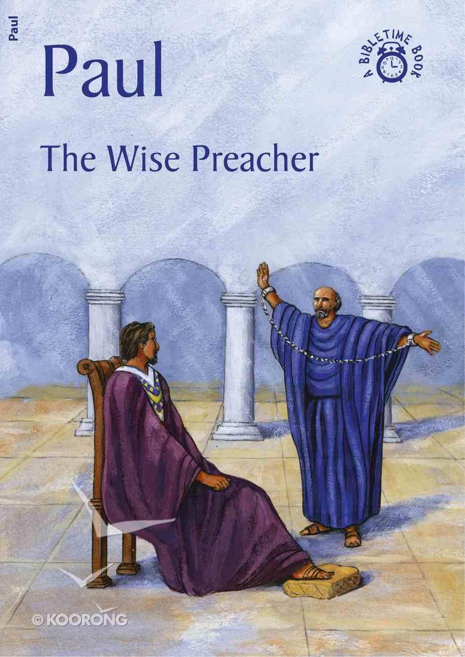 Paul, the Wise Preacher (Bibletime Series) Paperback