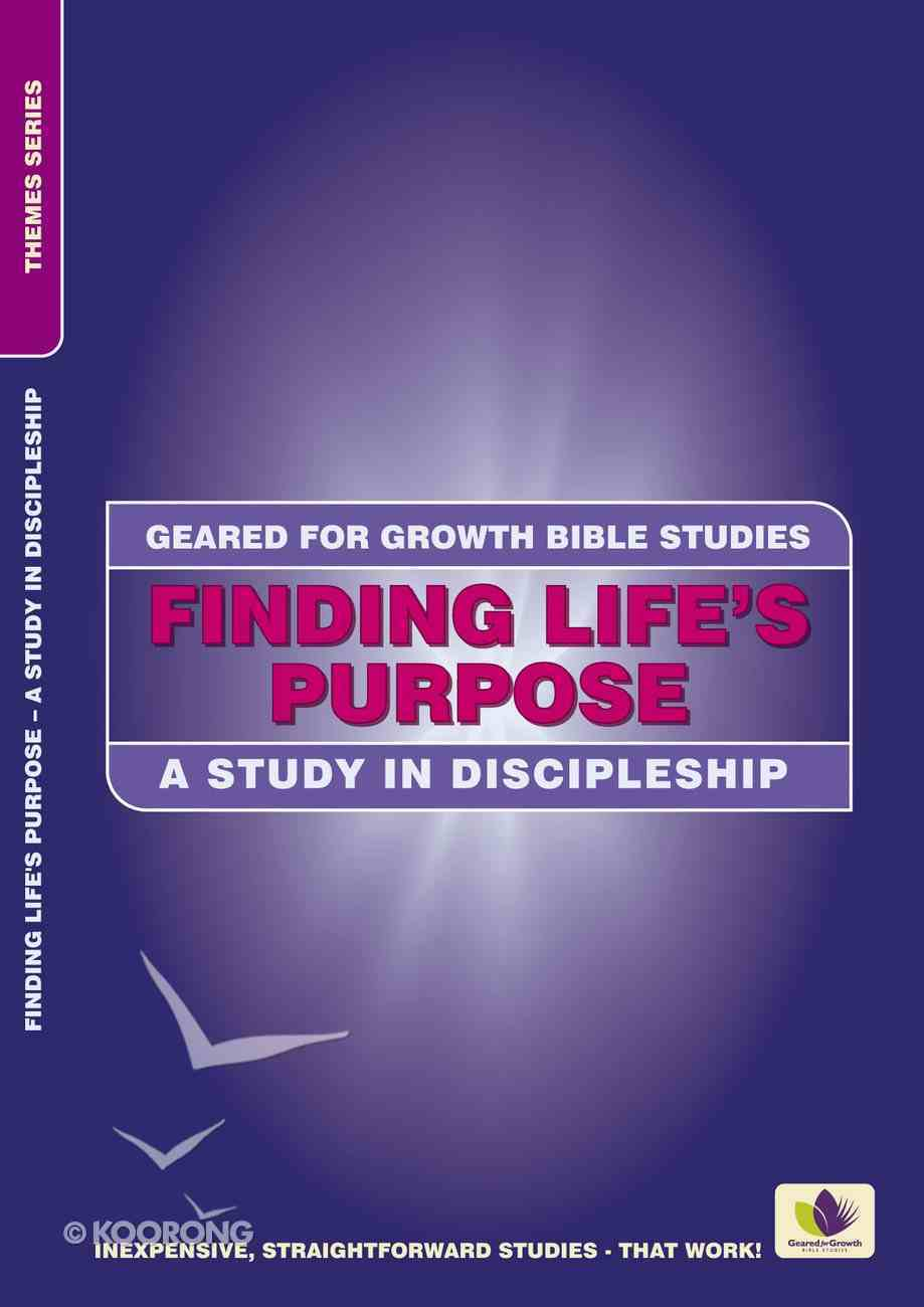Finding Life's Purpose (Geared For Growth Bible Studies Series) Mass Market