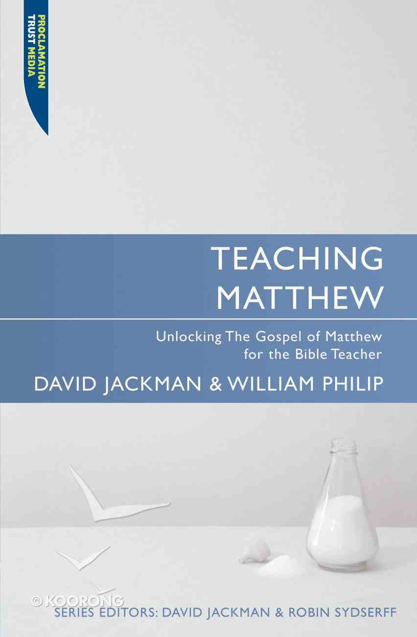 "Teaching Matthew (Proclamation Trust's ""Preaching The Bible"" Series) Paperback"