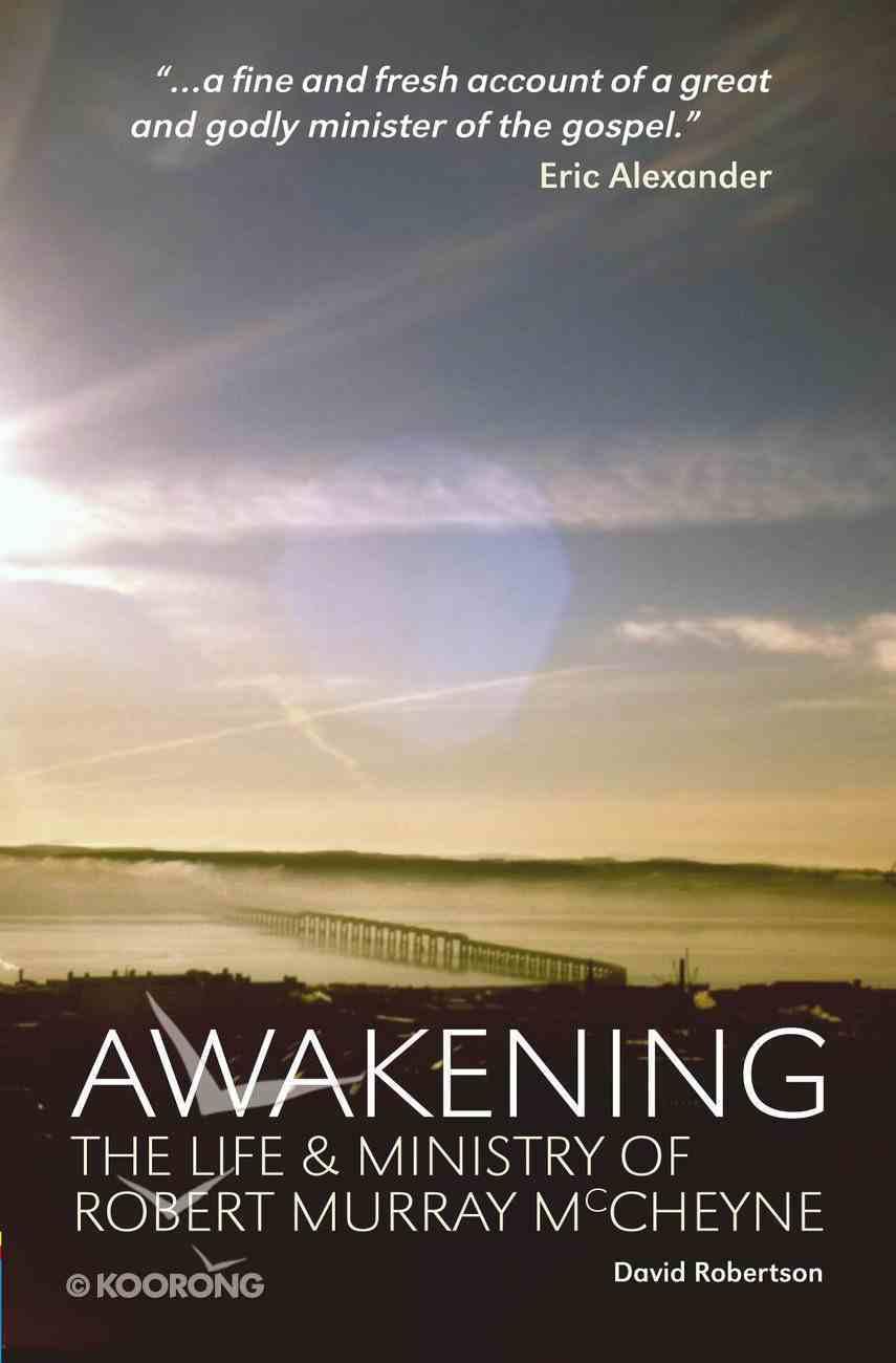 Awakening: The Life and Ministry of Robert Murray Mccheyne Paperback