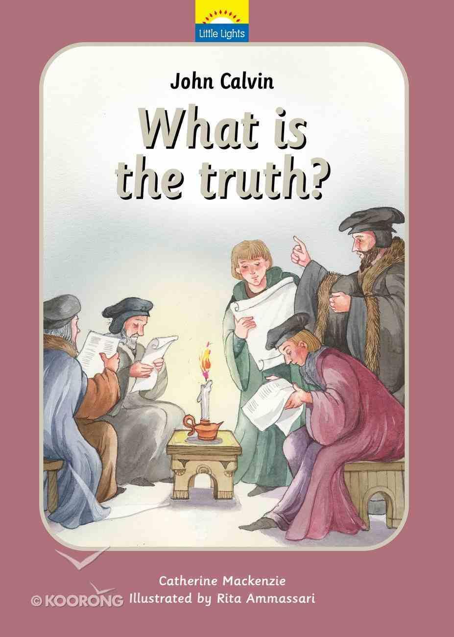 John Calvin - What is the Truth? (Little Lights Biography Series) Hardback