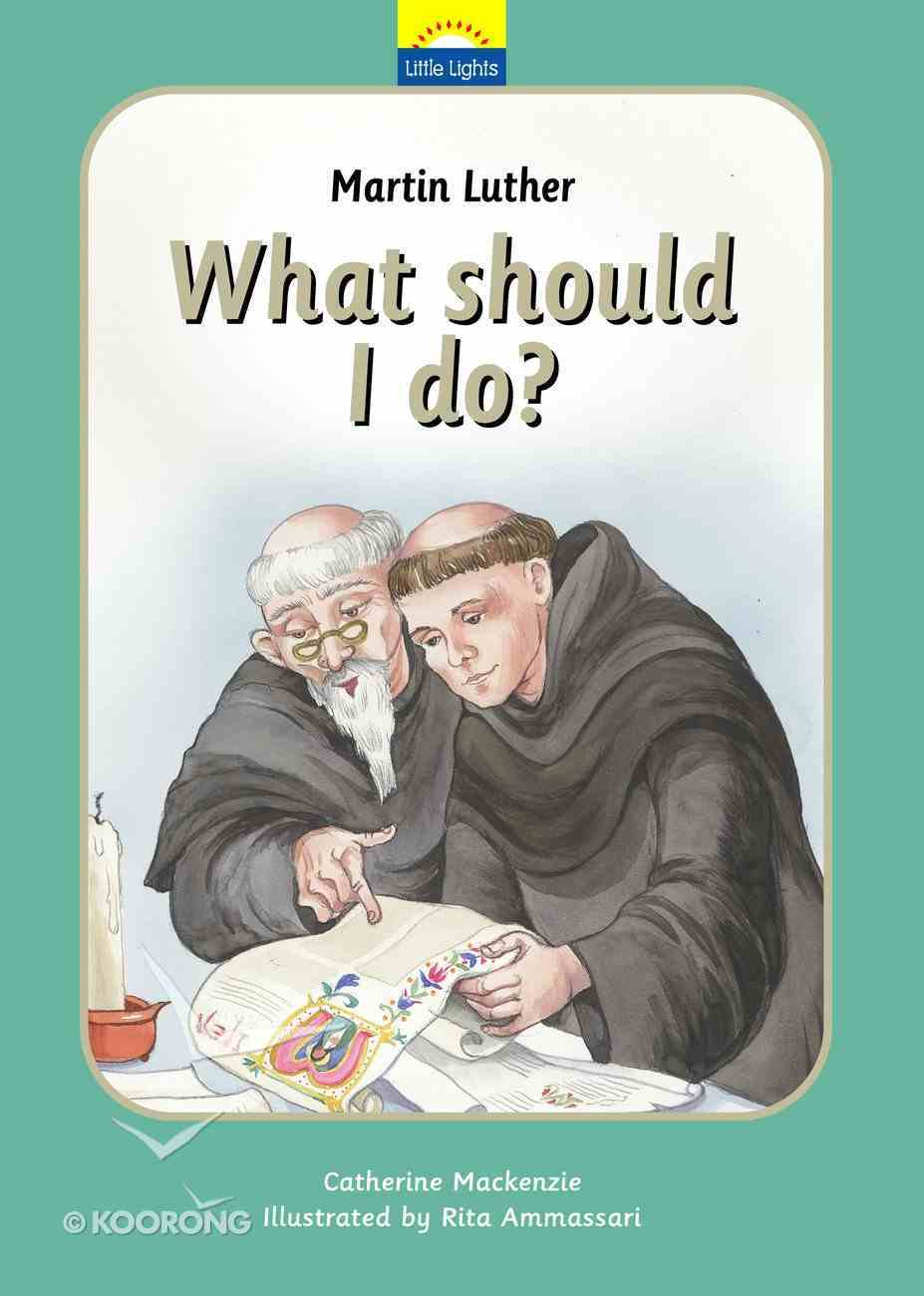 Martin Luther - What Should I Do? (Little Lights Biography Series) Hardback