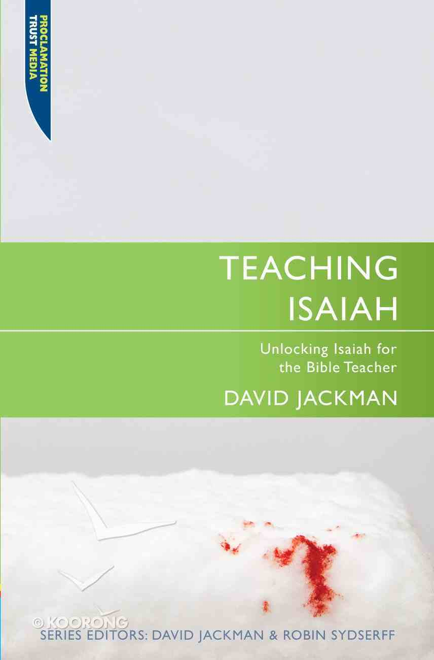 """Teaching Isaiah (Proclamation Trust's """"Preaching The Bible"""" Series) Paperback"""