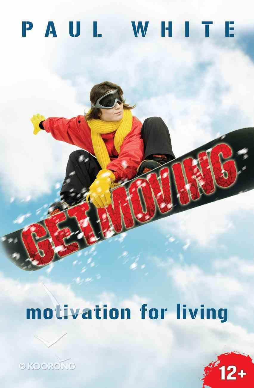 Get Moving: Motivation For Living Paperback