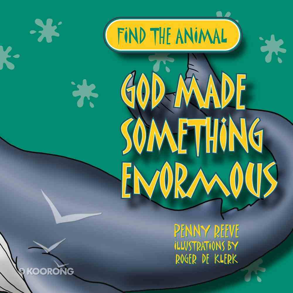 Find the Animal: God Made Something Enormous (Whale) (Find The Animals Series) Paperback