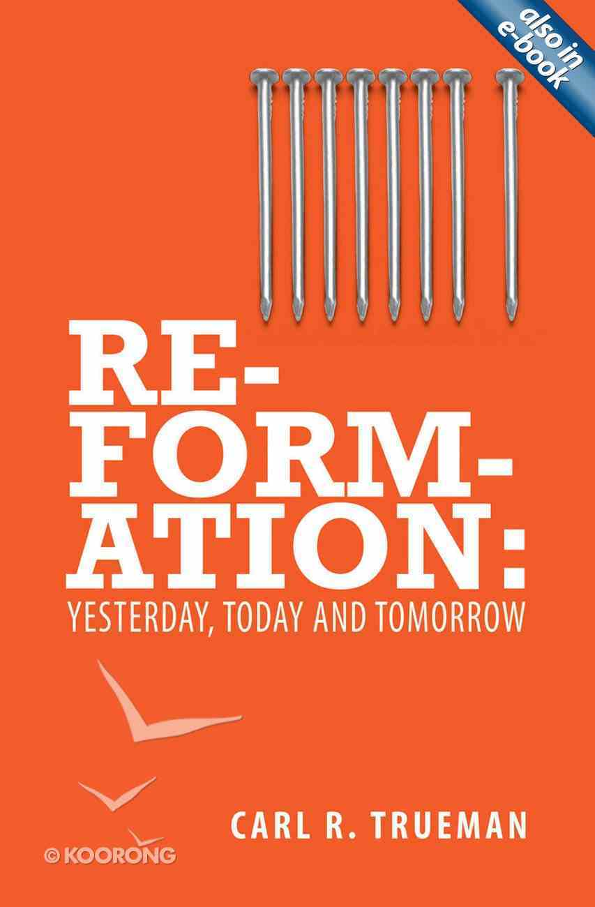 Reformation: Yesterday, Today, Tomorrow Paperback