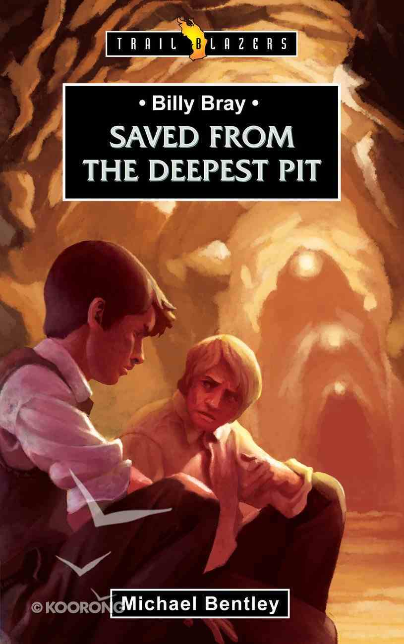 Billy Bray - Saved From the Deepest Pit (Trail Blazers Series) Mass Market