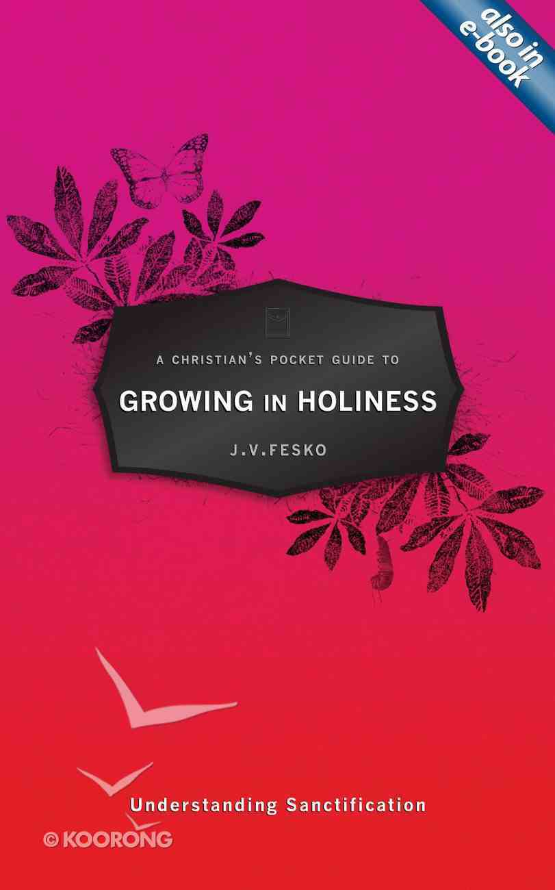 Growing in Holiness: Understanding Sanctification (A Christian's Pocket Guide Series) Paperback