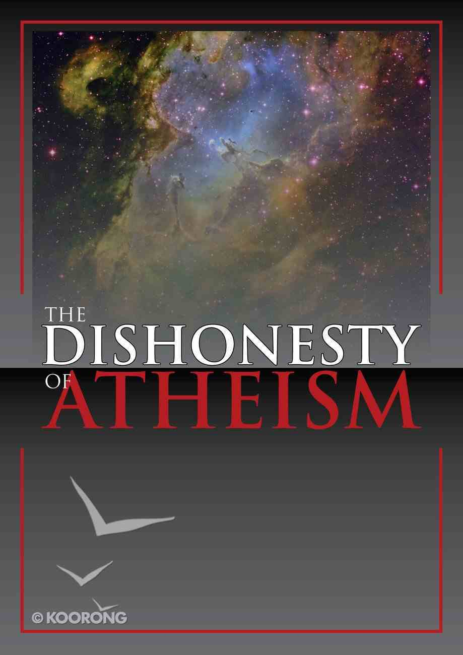 The Dishonesty of Atheism Booklet