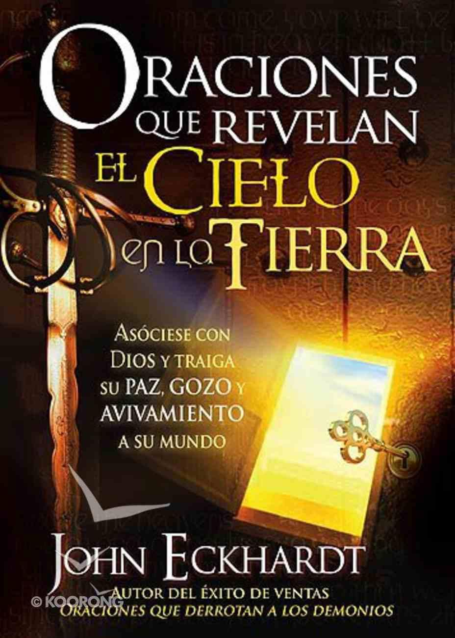 Oraciones Que Revelan El Cielo En La Tierra (Prayers That Reveal The Heaven On Earth) Paperback