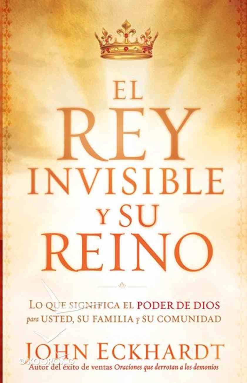 El Rey Invisible Y Su Reino (Invisable King And His Kingdom) Paperback
