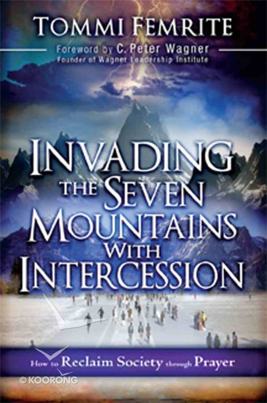 Invading the Seven Mountains With Intercession Paperback