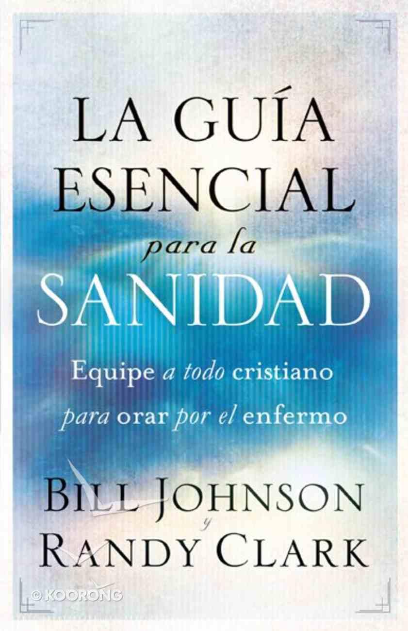 La Guia Esencial Para La Sanidad (Essential Guide To Healing) Paperback