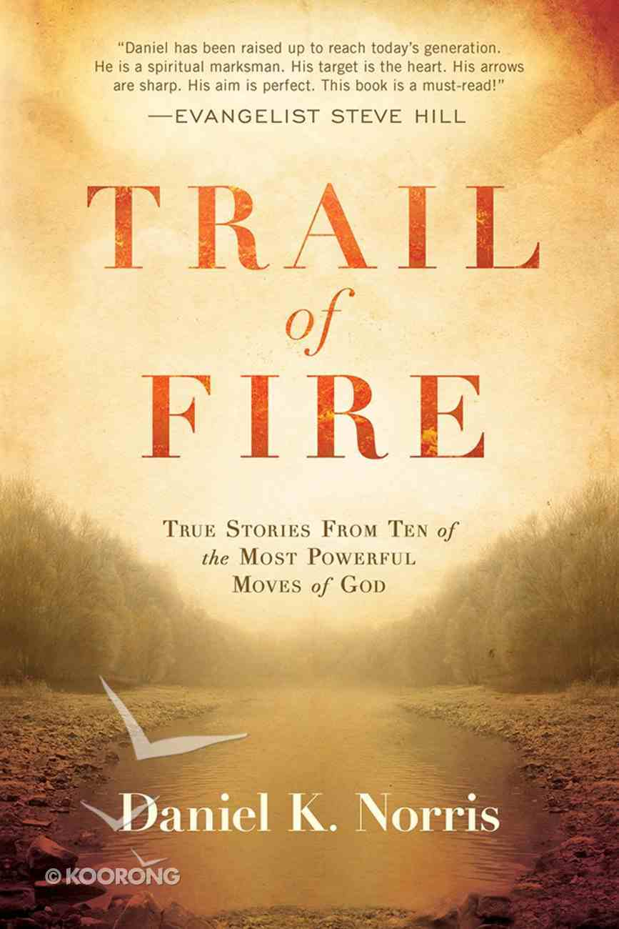 Trail of Fire: True Stories From Ten of the Most Powerful Moves of God Paperback