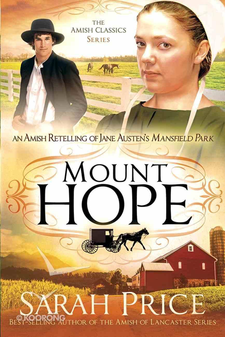 An Mount Hope: Amish Retelling of Jane Austen's Mansfield Park (Amish Classics Series) Paperback