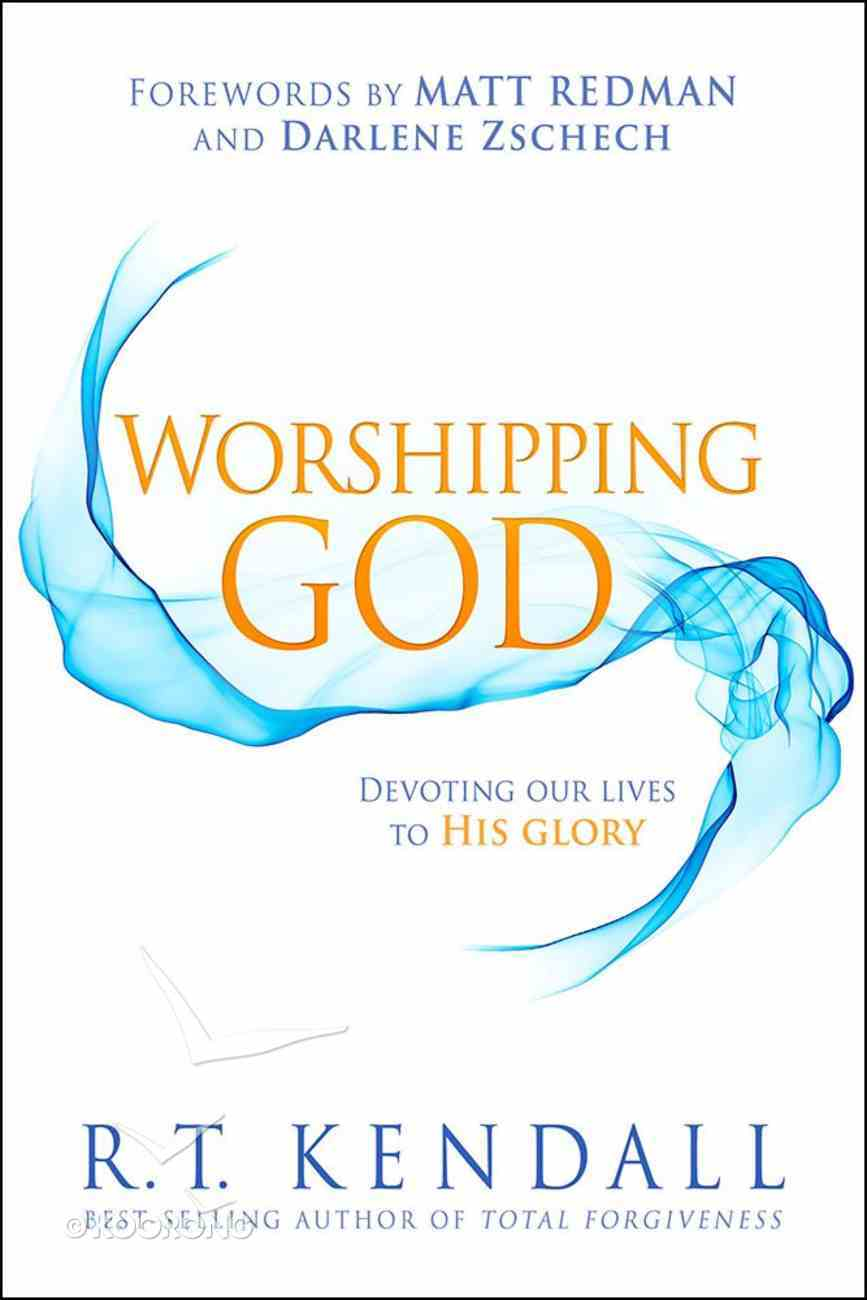 Worshipping God: Devoting Our Lives to His Glory Paperback
