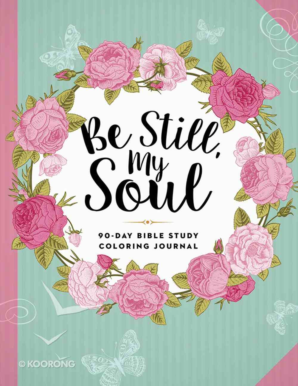 Be Still, My Soul - 90-Day Bible Study Coloring Journal (Adult Coloring Books Series) Paperback