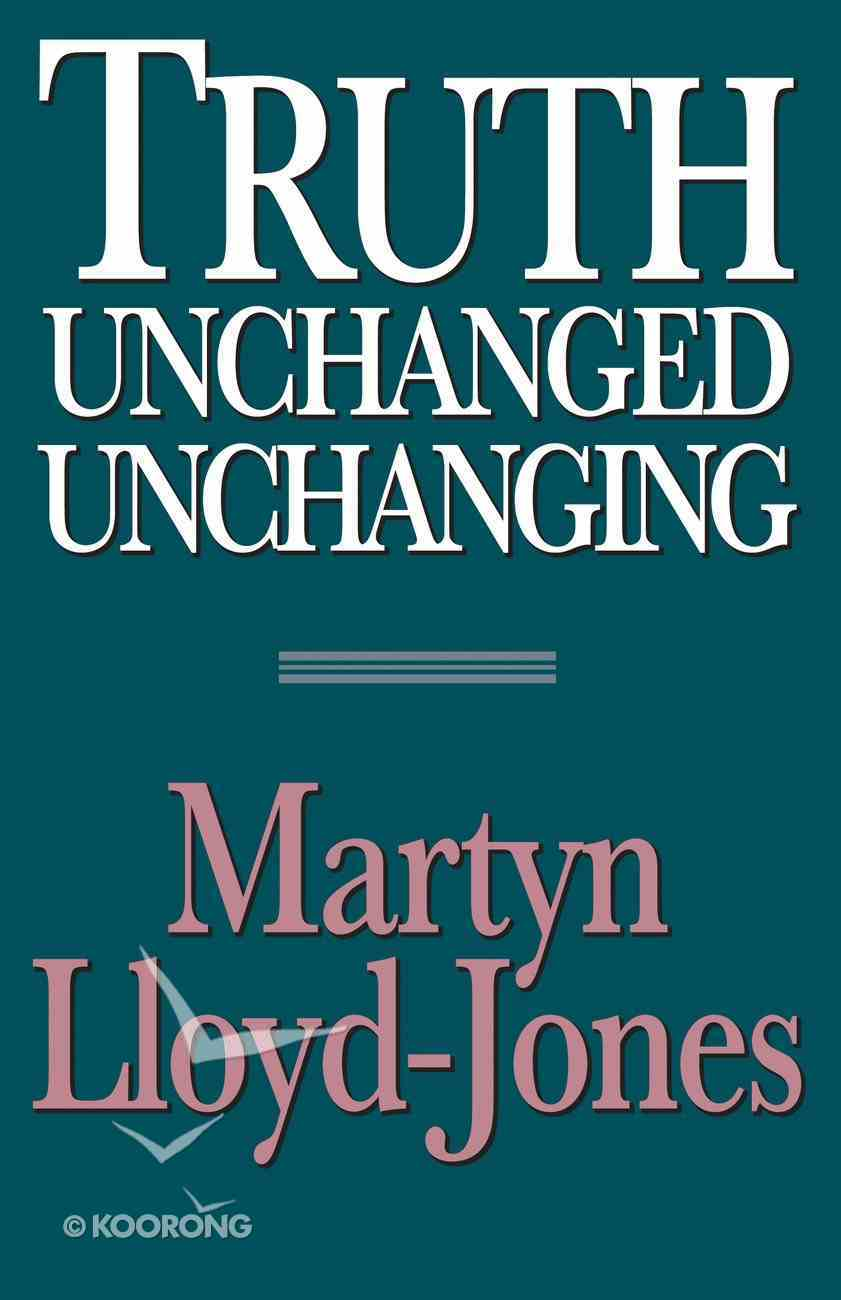 Truth Unchanged, Unchanging Paperback