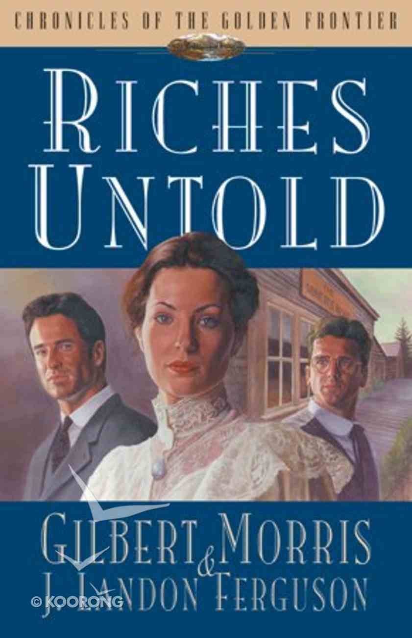 Riches Untold (#01 in Chronicles Of The Golden Frontier Series) Paperback