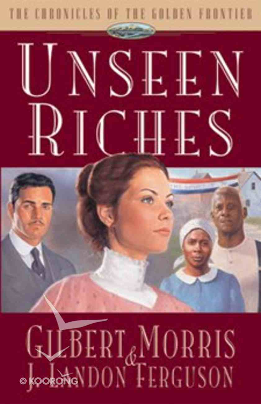 Unseen Riches (#02 in Chronicles Of The Golden Frontier Series) Paperback