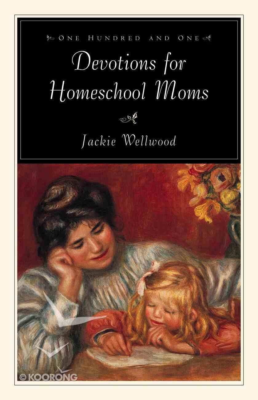 101 Devotions For Home School Moms Paperback
