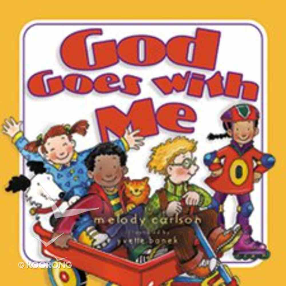 God Goes With Me (God Is Here Series) Board Book