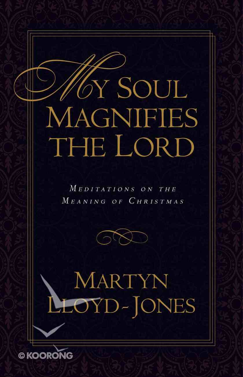 My Soul Magnifies the Lord: Meditations on the Meaning of Christmas Paperback