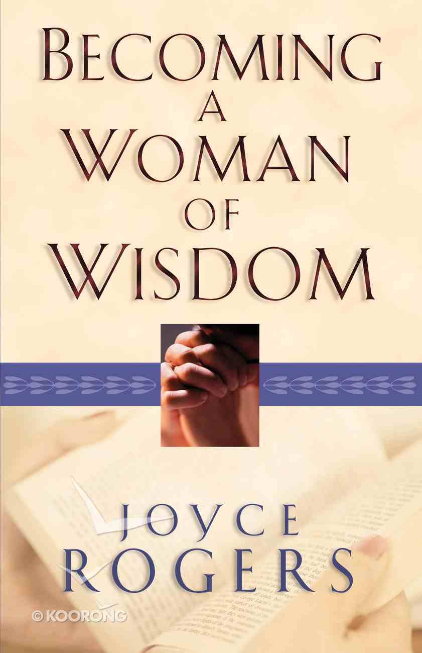 Becoming a Woman of Wisdom Paperback
