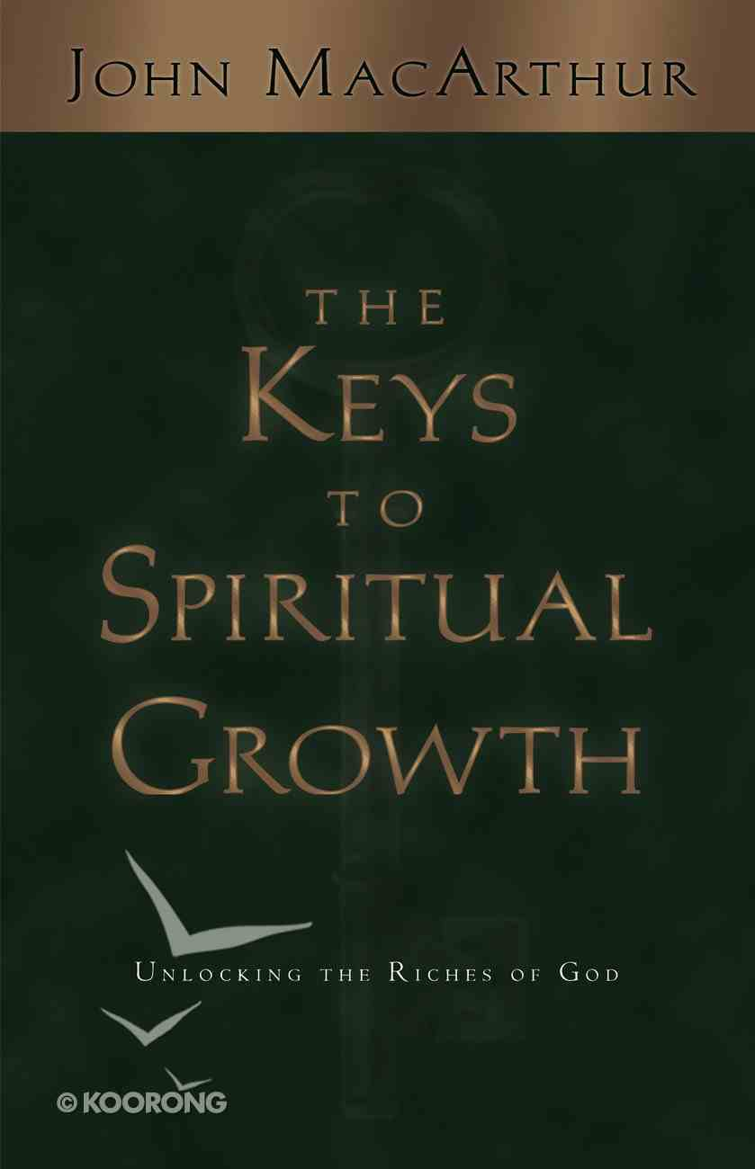 The Keys to Spiritual Growth: Unlocking the Riches of God Paperback