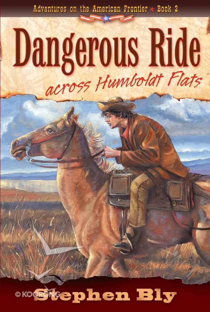 Dangerous Ride Across Humboldt Flats (#02 in Adventures Of The American Frontier Series) Paperback