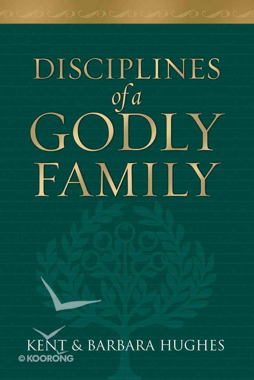 Disciplines of a Godly Family (2004) Hardback