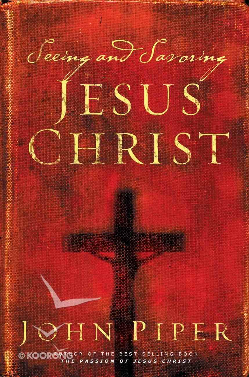 Seeing and Savoring Jesus Christ Paperback
