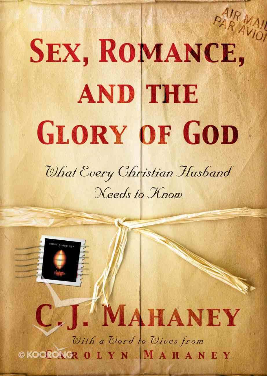 Sex, Romance, and the Glory of God Hardback