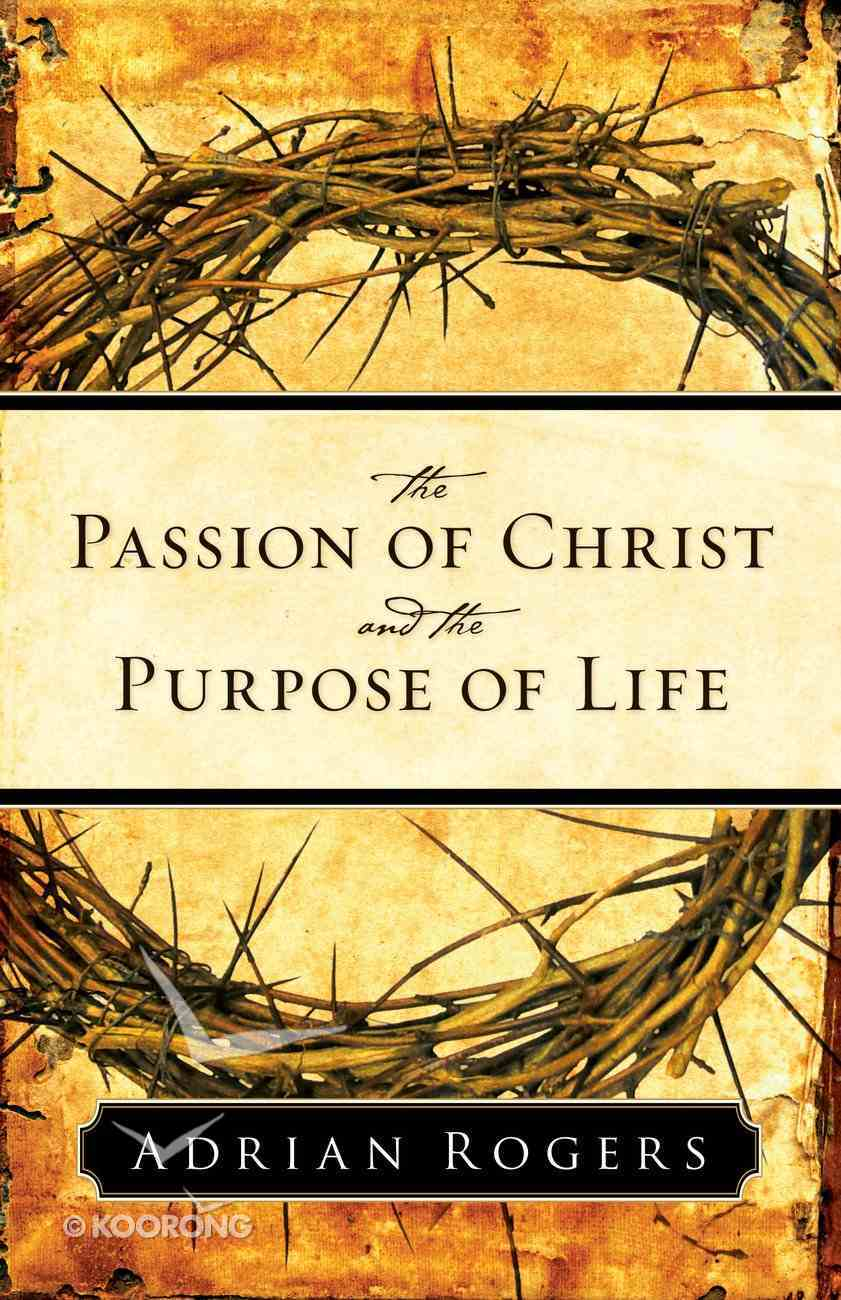 The Passion of Christ and the Purpose of Life Paperback