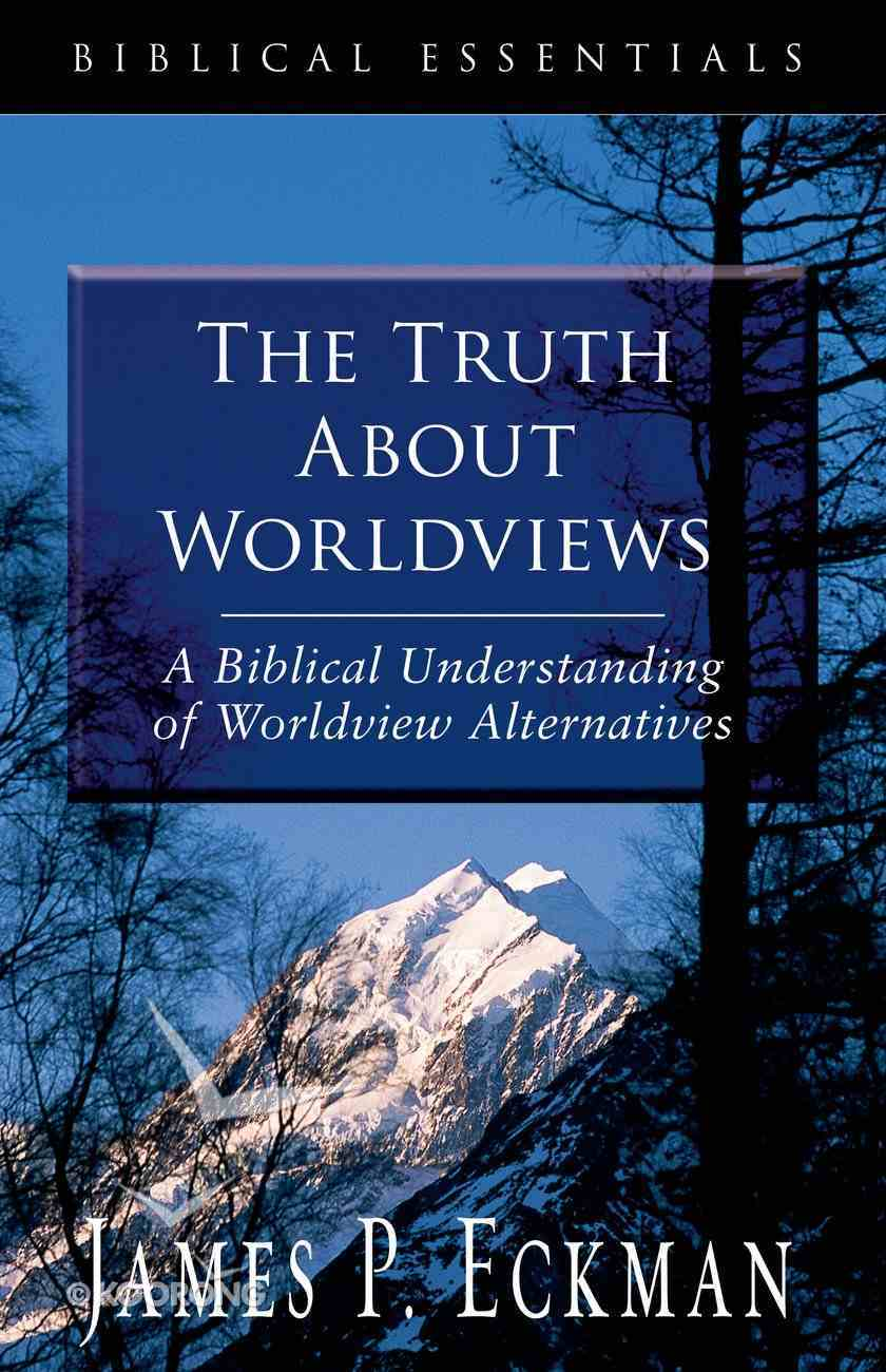 The Truth About Worldviews (Biblical Essentials Series) Paperback