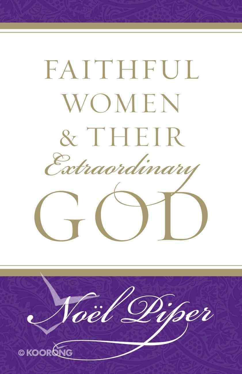 Faithful Women & Their Extraordinary God Paperback