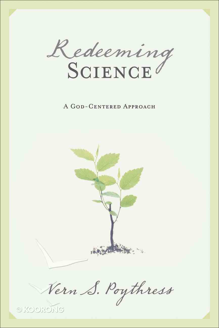 Redeeming Science: A God-Centered Approach Paperback